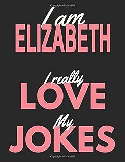 I am Elizabeth I Really Love My Jokes: Personalized Journal For Girls, Gift for Joke Lovers Elizabeth Birthday Gift, 8.5 x...