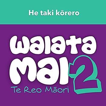 Waiata Mai 2 - He taki kōrero - Te Reo Māori