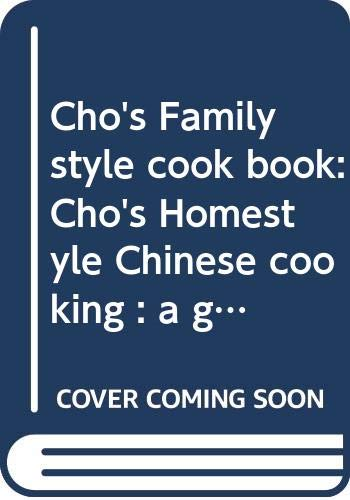 Cho's Family style cook book: Cho's Homestyle Chinese cooking : a guide to pracitcal, easy to prepare Chinese dishes