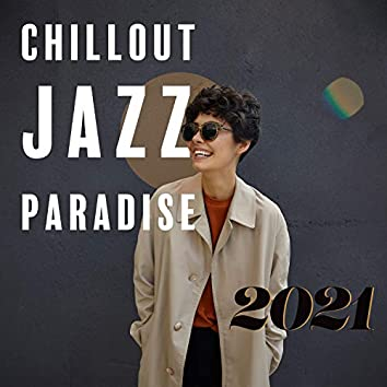 Chillout Jazz Paradise 2021: Relaxing Instrumental Lounge After Work