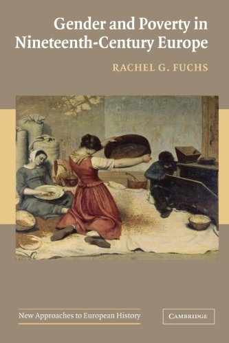 Gender and Poverty in Nineteenth-Century Europe (New Approaches to European History, Series Number 35)