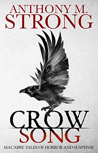 Crow Song: Macabre Tales of Horror and Suspense (English Edition)の詳細を見る