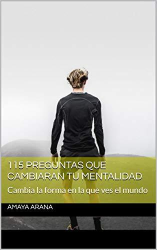 115 preguntas que cambiaran tu mentalidad: Cambia la forma en la que ves el mundo (Spanish Edition)