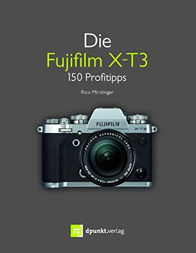Die Fujifilm X-T3: 150 Profitipps