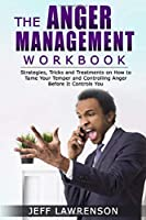 The Anger Management Workbook: Strategies, Tricks and Treatments on How to Tame Your Temper and Controlling Anger Before It Controls You
