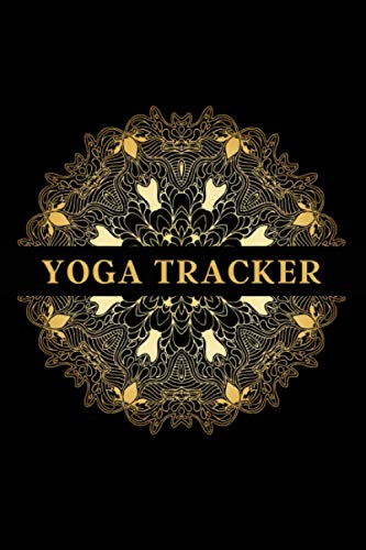 Yoga Tracker: The Must-have Yoga Book For Sangha - Keep Track Of Your Daily Practice, See Your Progress, And Stay Motivated To Get On Your Mat Each Day