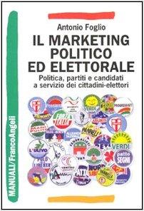 Il marketing politico ed elettorale. Politica, partiti e candidati a servizio dei cittadini-elettori