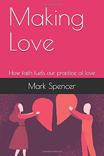 Making Love: How faith fuels our practice of love