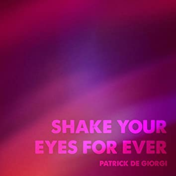 Shake Your Eyes for Ever