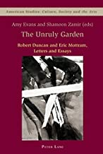 The Unruly Garden: Robert Duncan and Eric Mottram Letters and Essays