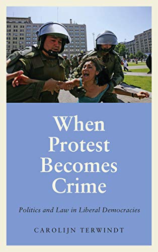 When Protest Becomes Crime: Politics and Law in Liberal Democracies (Anthropology, Culture and Society) (English Edition)
