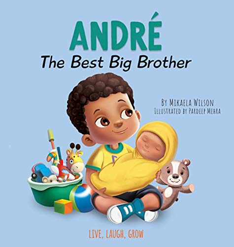 Andre The Best Big Brother: A Story to Help Prepare a Soon-To-Be Older Sibling for a New Baby for Kids Ages 2-8 (Live, Laugh, Grow)