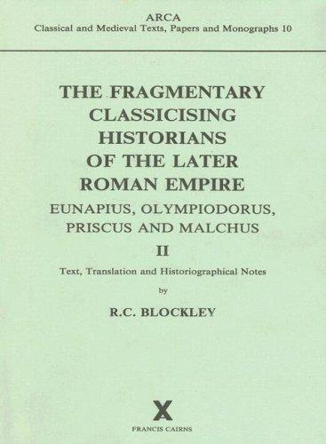 The Fragmentary Classicising Historians of the Later Roman Empire II: Eunapius, Olympiodorus, Priscus and Malchus: 002 (ARCA)