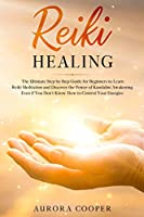 Reiki Healing: the Ultimate Step by Step Guide for Beginners to learn Reiki Meditation and Discover the Power of Kundalini Awakening