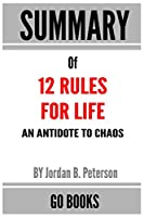Summary of 12 Rules for Life: An Antidote to Chaos by: Jordan B. Peterson - a Go BOOKS Summary Guide