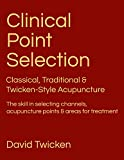 Clinical Point Selection: Classical, Traditional & Twicken Style Acupuncture. The skill in selecting channels, acupuncture points and areas for treatment.