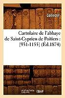 Cartulaire de l'abbaye de Saint-Cyprien de Poitiers: [931-1155] (Éd.1874) (Histoire)