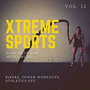 Xtreme Sports - Hard Rock And Metal Music For Bikers, Power Workouts, Athletics Etc. Vol. 12