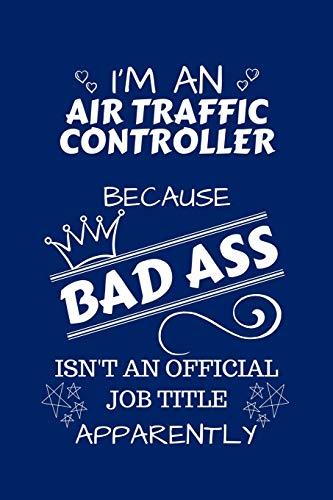 I'm An Air Traffic Controller Because BAD ASS Isn't A Job Title Apparently: Perfect Gag Gift For An Air Traffic Controller Who Happens To Be A Bad ... Office | Work | Job | Humour and Banter | Bir