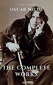 Oscar Wilde: The Complete Works (A to Z Classics) (English Edition) van [Oscar Wilde, A to Z Classics]