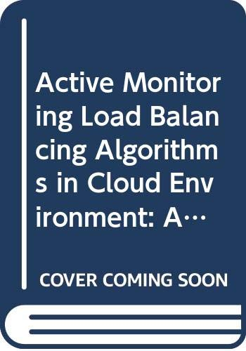 Active Monitoring Load Balancing Algorithms in Cloud Environment: A Research Work Carried out by Network Science Research Lab, Adama University, Adama
