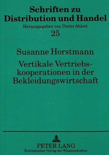 Vertikale Vertriebskooperationen in der Bekleidungswirtschaft: Eine Analyse innovativer Distributionskonzepte US-amerikanischer und deutscher ... zu Distribution und Handel, Band 25)