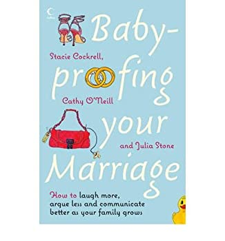 Baby-proofing Your Marriage  How to Laugh More Argue Less and Communicate Better as Your Family Grows  Paperback  - Common
