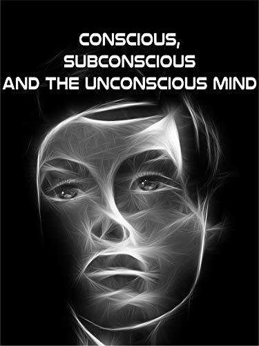 Conscious, Subconscious and the Unconscious Mind