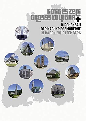 Gotteszelt und Großskulptur: Kirchenbau der Nachkriegsmoderne in Baden-Württemberg (Arbeitshefte - Landesamt für Denkmalpflege im Regierungspräsidium Stuttgart)
