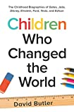 Children Who Changed the World: The Childhood Biographies of Gates, Jobs, Disney, Einstein, Ford, Tesla, and...