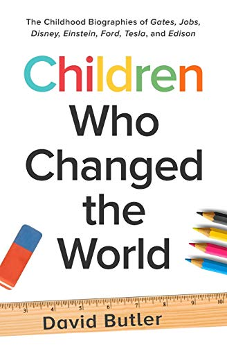 Children Who Changed the World: The Childhood Biographies of Gates, Jobs, Disney, Einstein, Ford, Tesla, and Edison