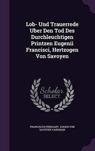 Lob- Und Trauerrede Uber Den Tod Des Durchleuchtigen Printzen Eugenii Francisci, Hertzogen Von Savoyen
