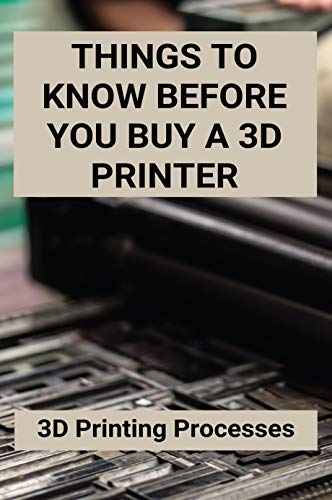 Things To Know Before You Buy A 3D Printer: 3D Printing Processes: 3D Printing Store