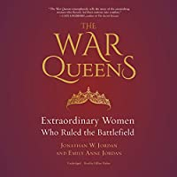 The War Queens: Extraordinary Women Who Ruled the Battlefield