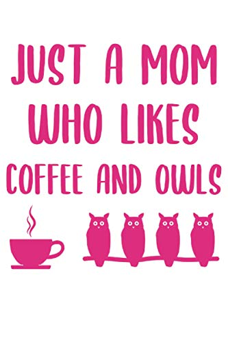 Just A Mom - Kaffee Eulen Mama Spruch Geschenk Notizbuch (Taschenbuch DIN A 5 Format Liniert): Eulen Notizbuch, Notizheft, Schreibheft, Tagebuch. ... Motiv mit lustigem Spruch für Mütter.