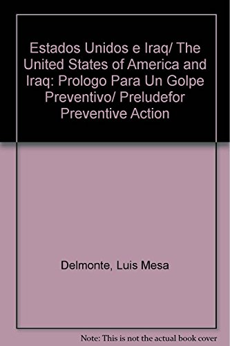 Estados Unidos e Iraq/ The United States of America and Iraq: Prologo Para Un Golpe Preventivo/ Preludefor Preventive Action