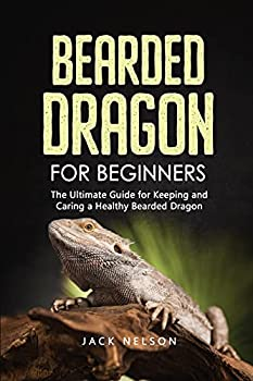 Bearded Dragon for Beginners  The Complete Guide for Keeping and Caring a Healthy Bearded Dragon