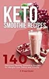 Keto Smoothie Recipes: 140 Delicious Healthy Smoothie Recipes for Weight Loss and Vitality
