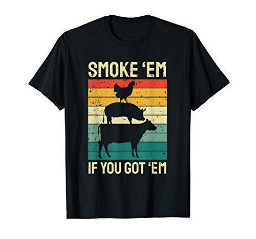 Smoke 'Em If you Got 'Em - Funny Retro Smoking BBQ T-Shirt
