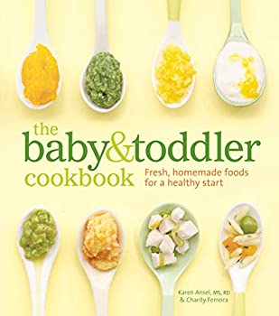 The Baby and Toddler Cookbook  Fresh Homemade Foods for a Healthy Start