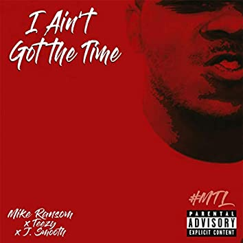 I Ain't Got the Time (feat. T. Eezy & J-Smooth)