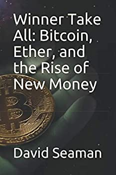 Winner Take All  Bitcoin Ether and the Rise of New Money