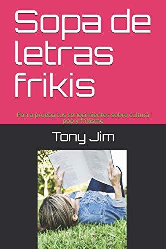 Sopa de letras frikis: Pon a prueba tus conocimientos sobre cultura pop y frikismo (Pasatiempos frikis)