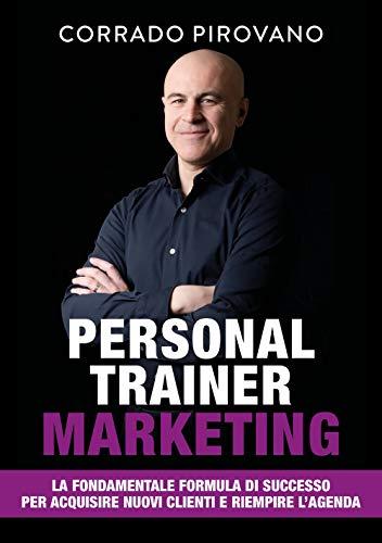 Personal Trainer Marketing: La fondamentale formula di successo per acquisire nuovi clienti e riempire l'agenda
