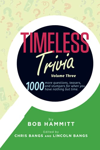 Compare Textbook Prices for Timeless Trivia Volume III: 1000 more questions, teasers, and stumpers for when you have nothing but time  ISBN 9798743773220 by Hammitt, Bob,Bangs, Chirs,Bangs, Lincoln,Joyce, Jimmy