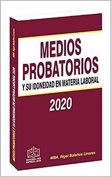 MEDIOS PROBATORIOS Y SU IDONEIDAD EN MATERIA LABORAL 2020 de [MBA. Rigel Bolaños Linares]