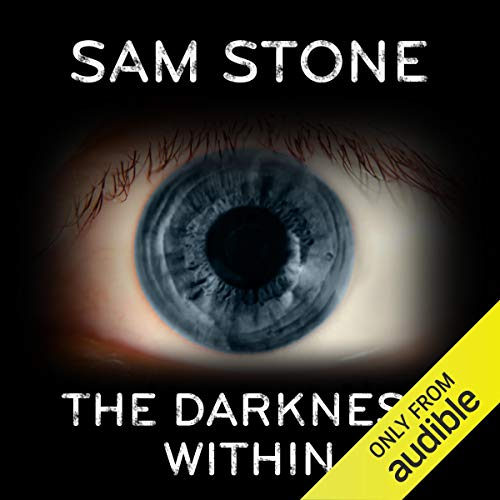The Darkness Within                   By:                                                                                                                                 Sam Stone                               Narrated by:                                                                                                                                 Stuart Milligan                      Length: 4 hrs and 20 mins     2 ratings     Overall 3.0