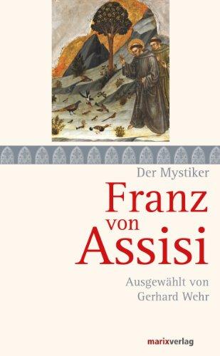 Franz von Assisi: Ausgewählt von Gerhard Wehr (Die Mystiker-Reihe)