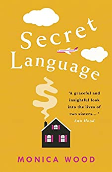 Secret Language: A touching tale of the lives of two sisters by [Monica Wood]