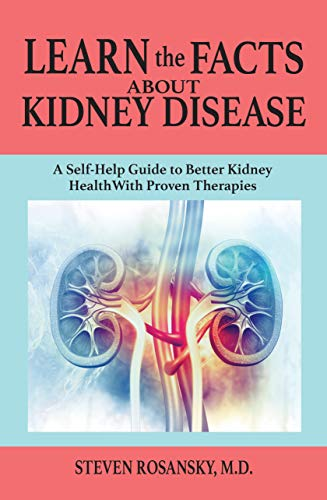 Learn the Facts about Kidney Disease: A Self-Help Guide to Better Kidney Health with Proven Therapies